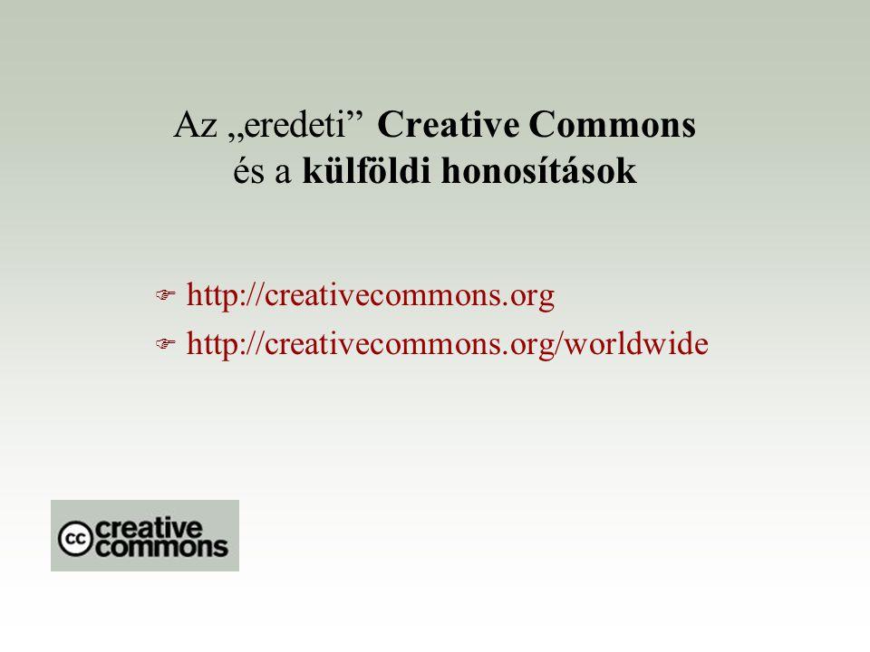 """Az """"eredeti"""" Creative Commons és a külföldi honosítások F http://creativecommons.org F http://creativecommons.org/worldwide"""