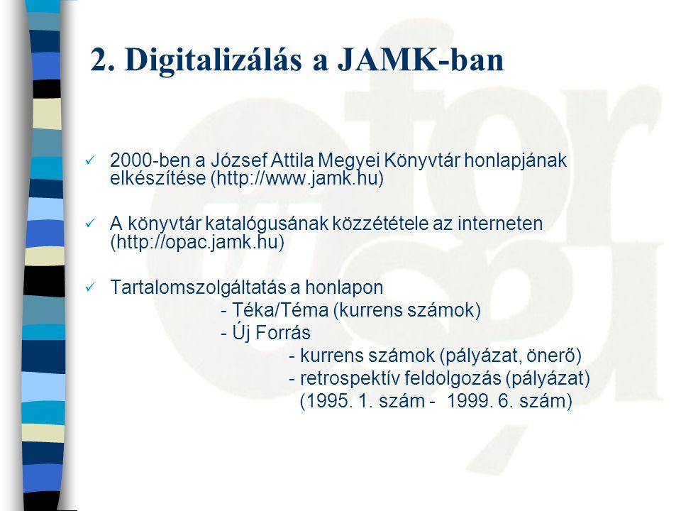 2. Digitalizálás a JAMK-ban 2000-ben a József Attila Megyei Könyvtár honlapjának elkészítése (http://www.jamk.hu) A könyvtár katalógusának közzététele