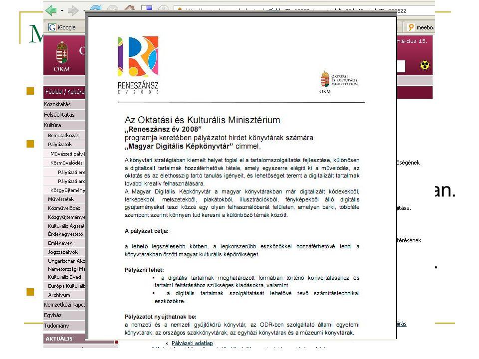 Magyar Digitális Képkönyvtár OKM pályázat a Reneszánsz Év – 2008 keretében Cél: a könyvtárakban digitalizált képi dokumentumok összegyűjtése és központi adatbázisban való szolgáltatása az OSZK-ban.