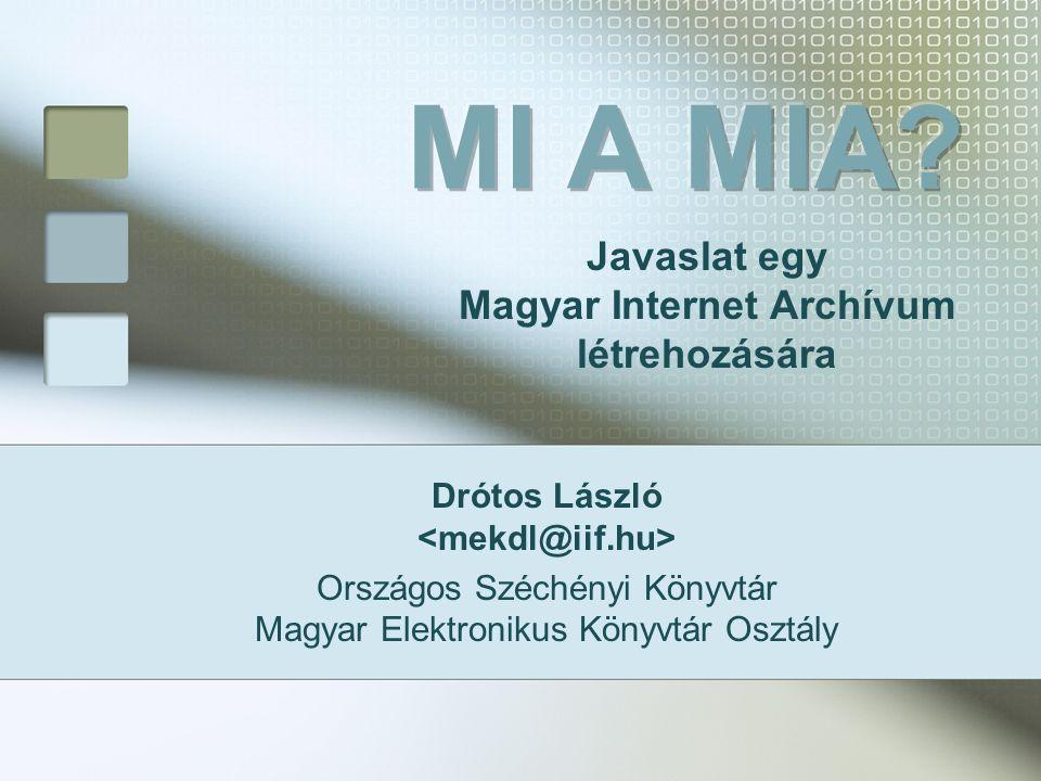 Drótos László Országos Széchényi Könyvtár Magyar Elektronikus Könyvtár Osztály Javaslat egy Magyar Internet Archívum létrehozására