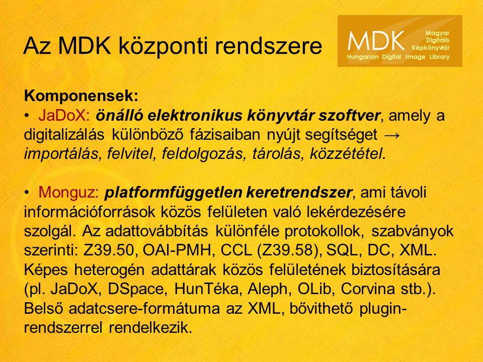 Az MDK központi rendszere Komponensek: JaDoX: önálló elektronikus könyvtár szoftver, amely a digitalizálás különböző fázisaiban nyújt segítséget → importálás, felvitel, feldolgozás, tárolás, közzététel.