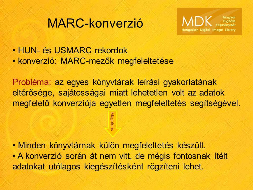 HUN- és USMARC rekordok konverzió: MARC-mezők megfeleltetése Probléma: az egyes könyvtárak leírási gyakorlatának eltérősége, sajátosságai miatt lehetetlen volt az adatok megfelelő konverziója egyetlen megfeleltetés segítségével.