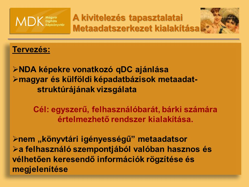 Tervezés:  NDA képekre vonatkozó qDC ajánlása  magyar és külföldi képadatbázisok metaadat- struktúrájának vizsgálata Cél: egyszerű, felhasználóbarát, bárki számára értelmezhető rendszer kialakítása.