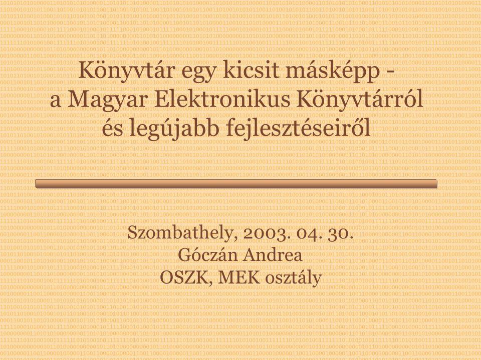Könyvtár egy kicsit másképp - a Magyar Elektronikus Könyvtárról és legújabb fejlesztéseiről Szombathely, 2003.