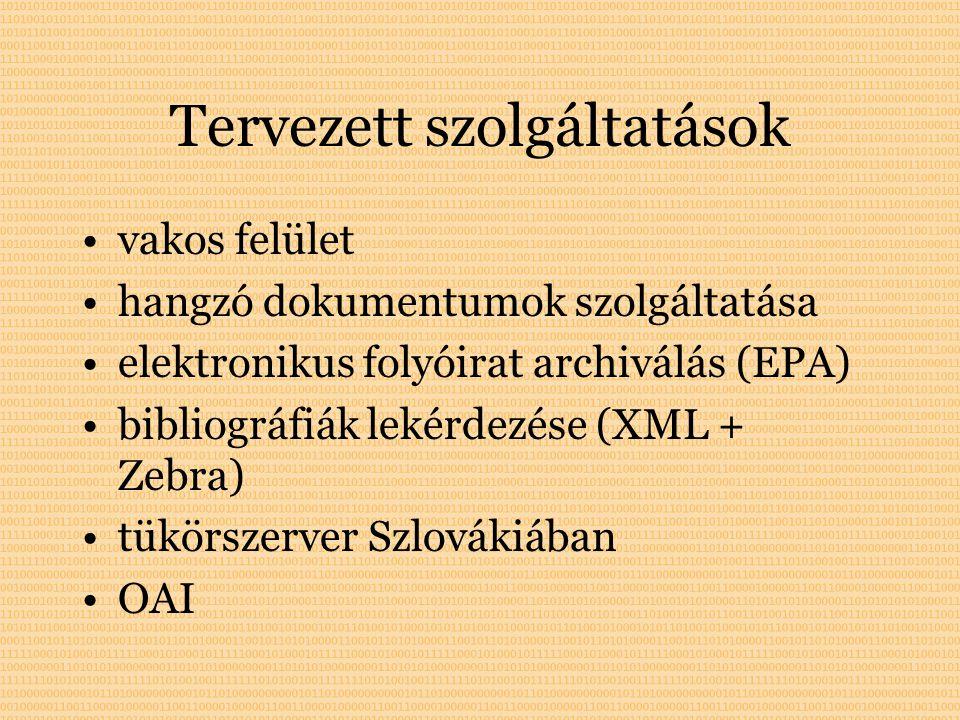 Tervezett szolgáltatások vakos felület hangzó dokumentumok szolgáltatása elektronikus folyóirat archiválás (EPA) bibliográfiák lekérdezése (XML + Zebra) tükörszerver Szlovákiában OAI