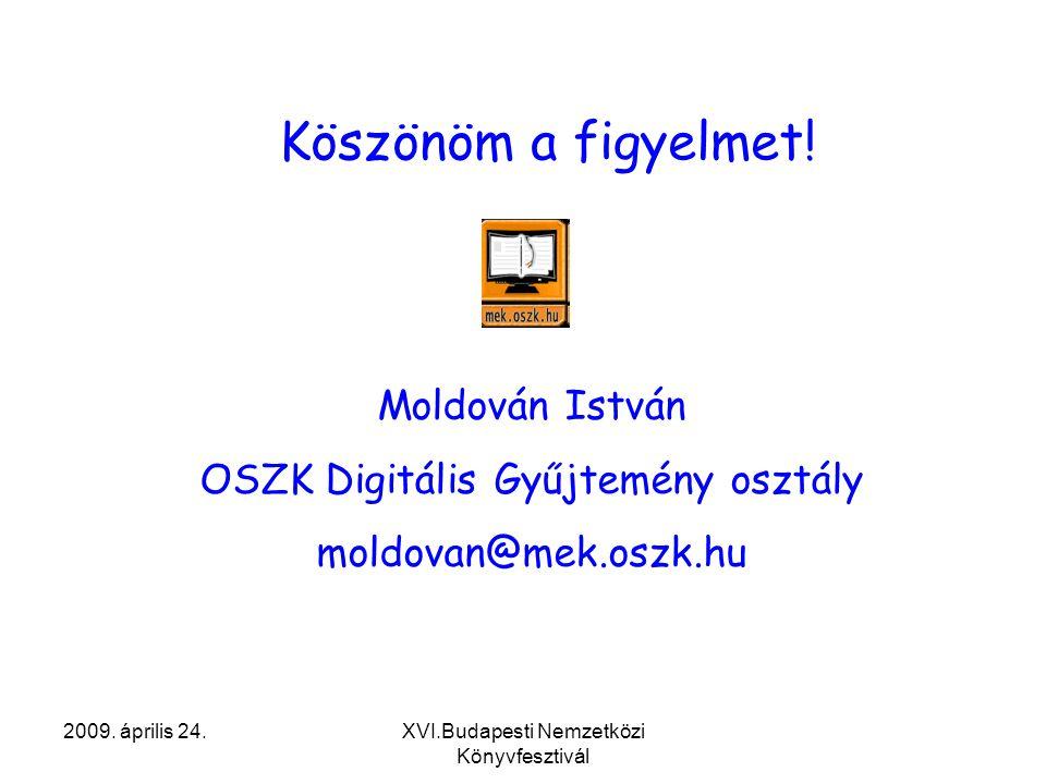 2009. április 24.XVI.Budapesti Nemzetközi Könyvfesztivál Köszönöm a figyelmet.