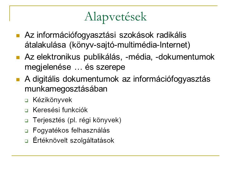 Alapvetések Az információfogyasztási szokások radikális átalakulása (könyv-sajtó-multimédia-Internet) Az elektronikus publikálás, -média, -dokumentumo