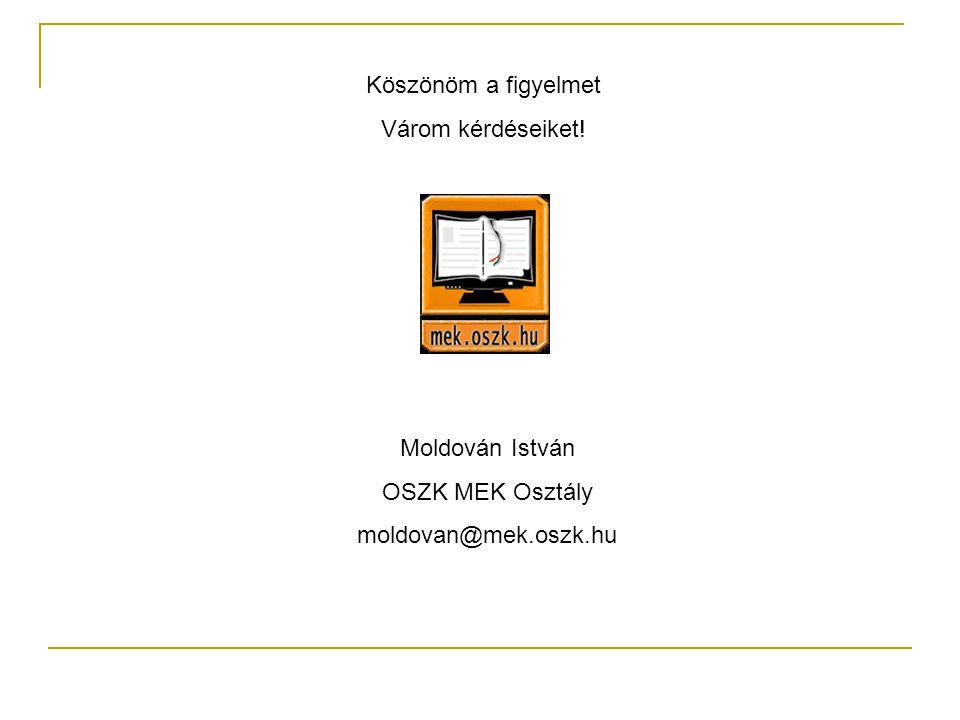Köszönöm a figyelmet Várom kérdéseiket! Moldován István OSZK MEK Osztály moldovan@mek.oszk.hu