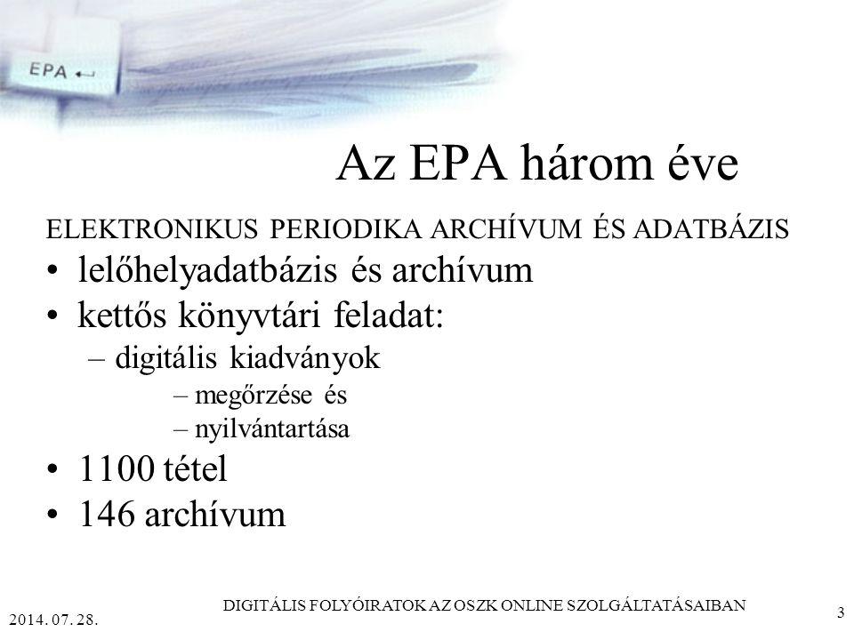 2014. 07. 28. DIGITÁLIS FOLYÓIRATOK AZ OSZK ONLINE SZOLGÁLTATÁSAIBAN 2 EPA ELEKTRONIKUS PERIODIKA ARCHÍVUM ÉS ADATBÁZIS http://www.epa.hu http://epa.o