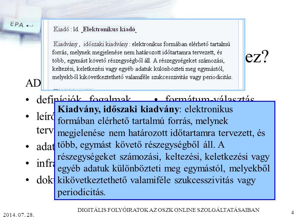 2014.07. 28. DIGITÁLIS FOLYÓIRATOK AZ OSZK ONLINE SZOLGÁLTATÁSAIBAN 4 Mi kellett mindehhez.