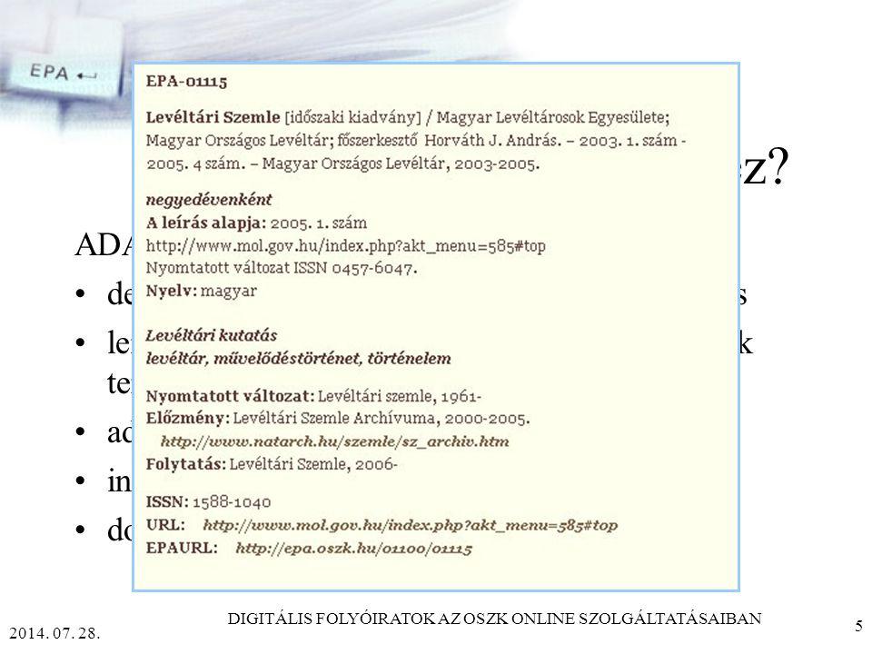 2014.07. 28. DIGITÁLIS FOLYÓIRATOK AZ OSZK ONLINE SZOLGÁLTATÁSAIBAN 5 Mi kellett mindehhez.