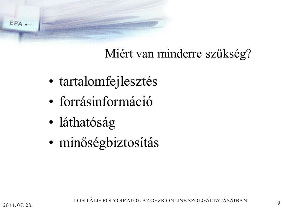 2014.07. 28. DIGITÁLIS FOLYÓIRATOK AZ OSZK ONLINE SZOLGÁLTATÁSAIBAN 9 Miért van minderre szükség.