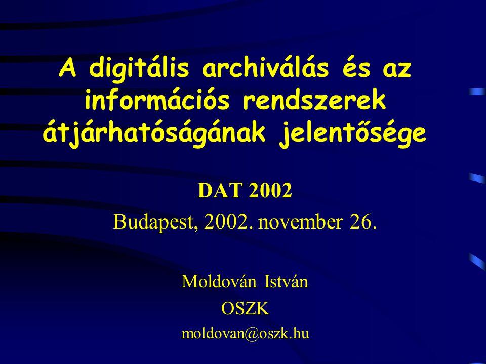 A digitális archiválás és az információs rendszerek átjárhatóságának jelentősége DAT 2002 Budapest, 2002. november 26. Moldován István OSZK moldovan@o