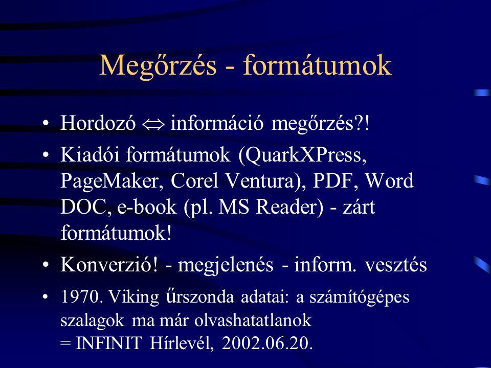 Megőrzés - formátumok Hordozó  információ megőrzés?! Kiadói formátumok (QuarkXPress, PageMaker, Corel Ventura), PDF, Word DOC, e-book (pl. MS Reader)