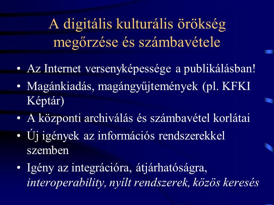 A digitális kulturális örökség megőrzése és számbavétele Az Internet versenyképessége a publikálásban! Magánkiadás, magángyűjtemények (pl. KFKI Képtár