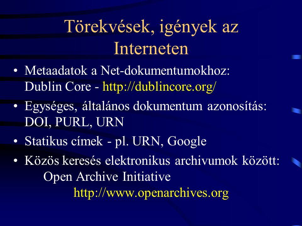 Törekvések, igények az Interneten Metaadatok a Net-dokumentumokhoz: Dublin Core - http://dublincore.org/ Egységes, általános dokumentum azonosítás: DO