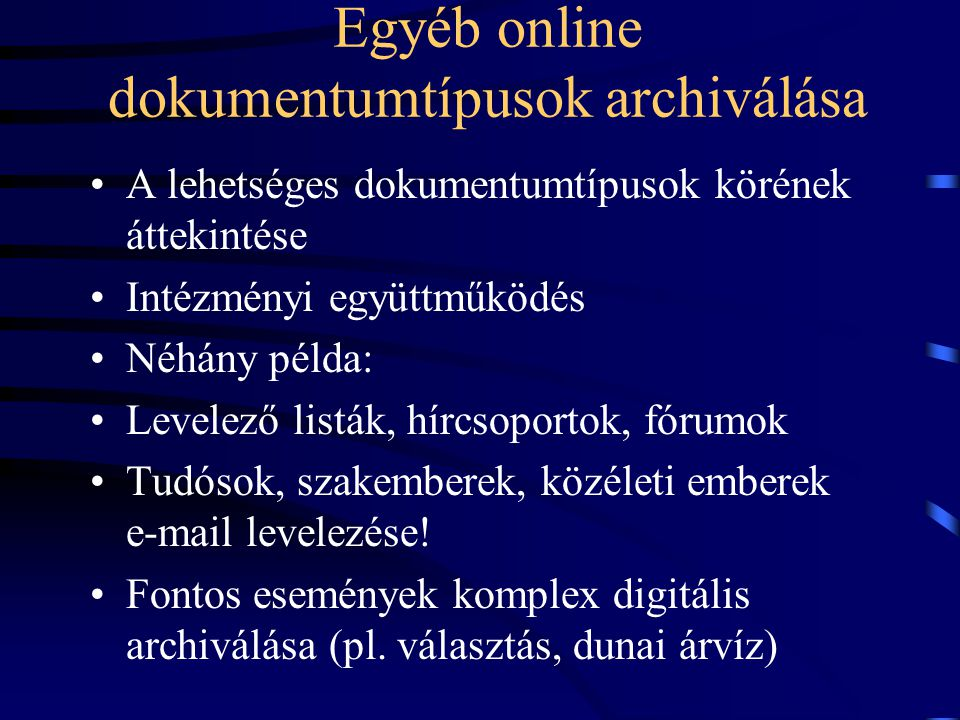 Egyéb online dokumentumtípusok archiválása A lehetséges dokumentumtípusok körének áttekintése Intézményi együttműködés Néhány példa: Levelező listák,