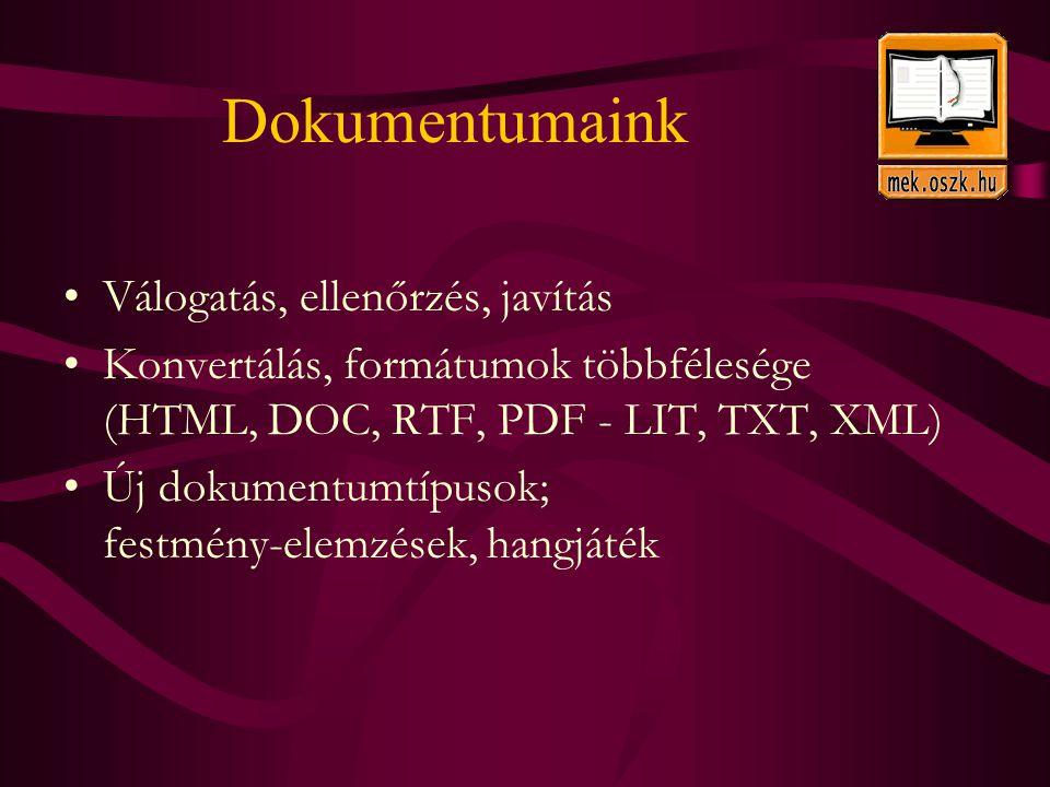 Dokumentumaink Válogatás, ellenőrzés, javítás Konvertálás, formátumok többfélesége (HTML, DOC, RTF, PDF - LIT, TXT, XML) Új dokumentumtípusok; festmény-elemzések, hangjáték