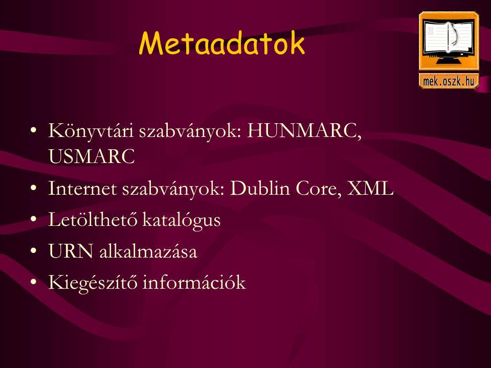 Metaadatok Könyvtári szabványok: HUNMARC, USMARC Internet szabványok: Dublin Core, XML Letölthető katalógus URN alkalmazása Kiegészítő információk
