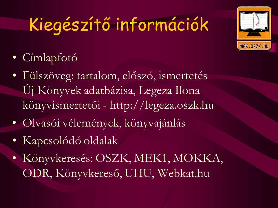 Címlapfotó Fülszöveg: tartalom, előszó, ismertetés Új Könyvek adatbázisa, Legeza Ilona könyvismertetői - http://legeza.oszk.hu Olvasói vélemények, könyvajánlás Kapcsolódó oldalak Könyvkeresés: OSZK, MEK1, MOKKA, ODR, Könyvkereső, UHU, Webkat.hu