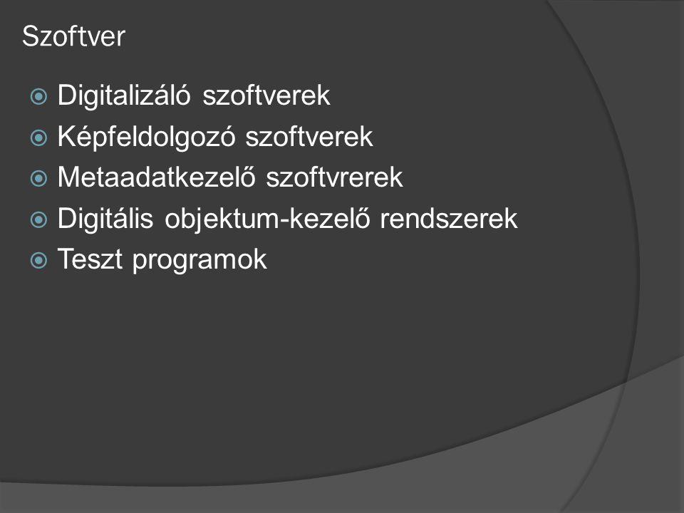 Szoftver  Digitalizáló szoftverek  Képfeldolgozó szoftverek  Metaadatkezelő szoftvrerek  Digitális objektum-kezelő rendszerek  Teszt programok