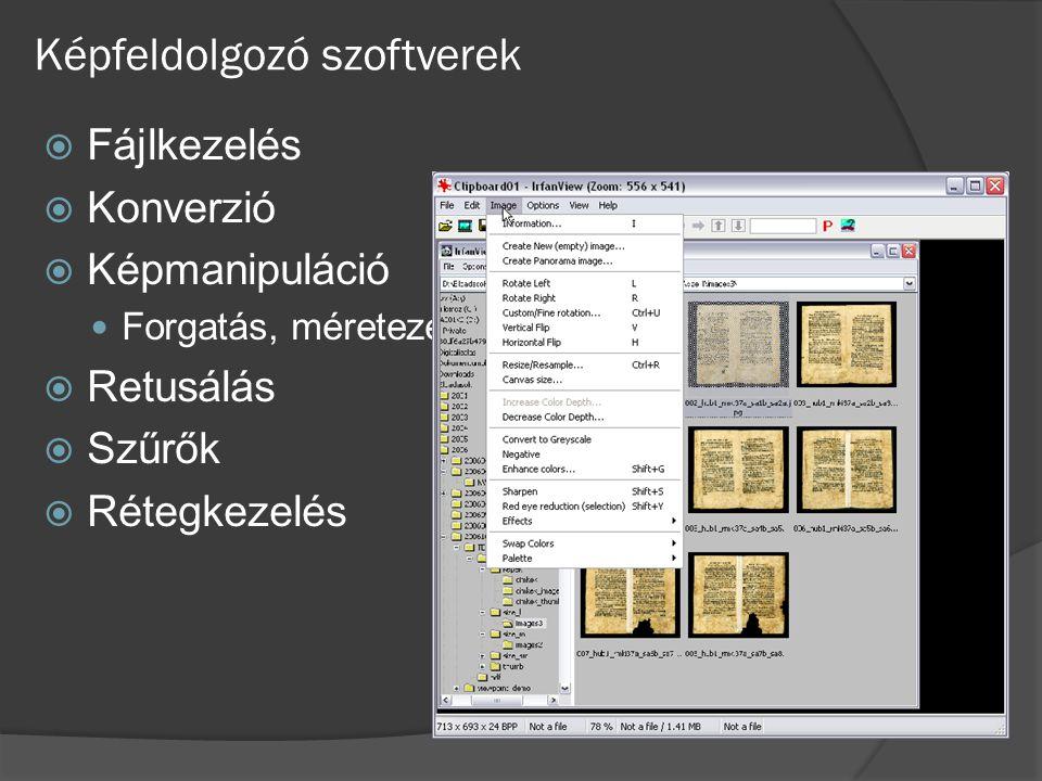 Képfeldolgozó szoftverek  Fájlkezelés  Konverzió  Képmanipuláció Forgatás, méretezés, vágás, fényesség, kontraszt  Retusálás  Szűrők  Rétegkezel