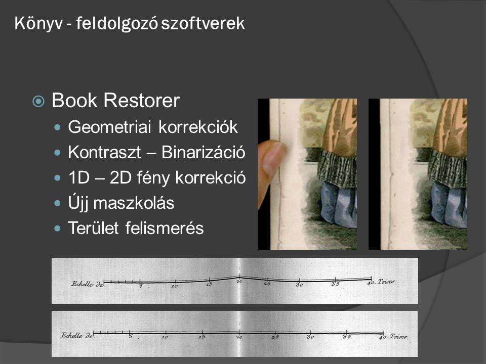 Könyv - feldolgozó szoftverek  Book Restorer Geometriai korrekciók Kontraszt – Binarizáció 1D – 2D fény korrekció Újj maszkolás Terület felismerés