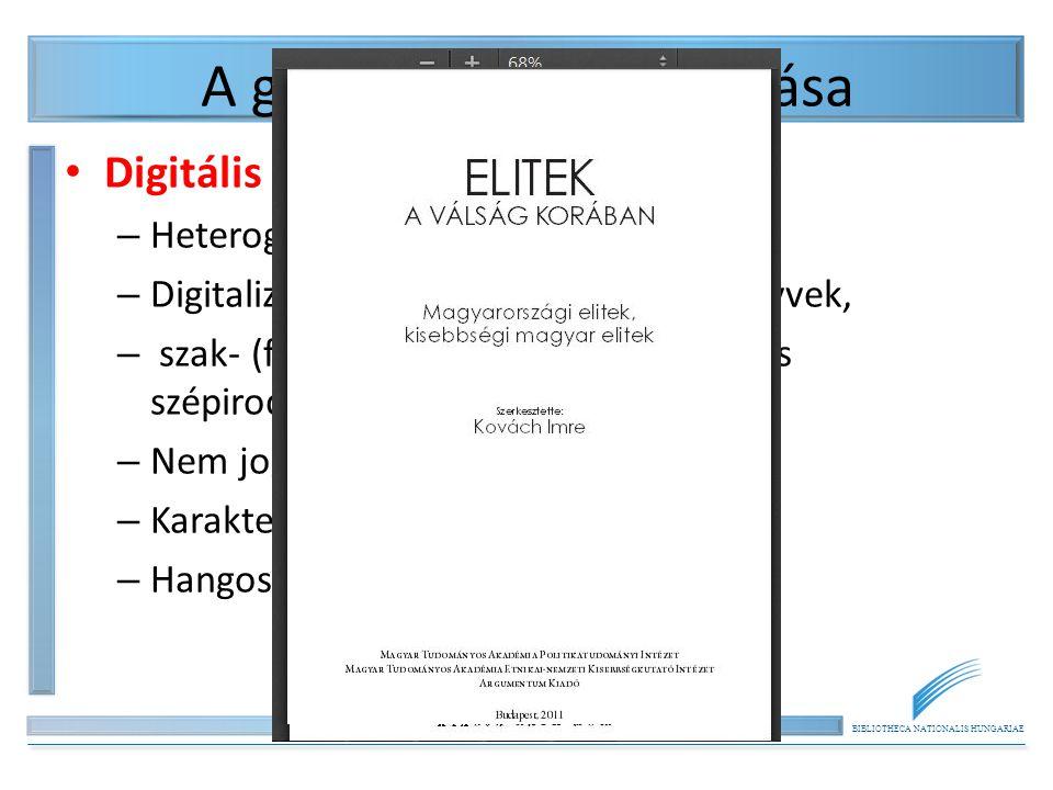 BIBLIOTHECA NATIONALIS HUNGARIAE A gyűjtemény megoszlása Digitális könyvek: – Heterogén! – Digitalizált és digitálisan született könyvek, – szak- (fők