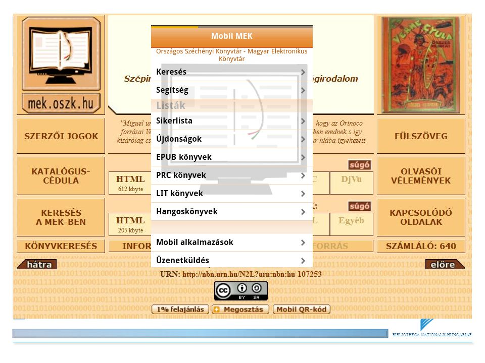 BIBLIOTHECA NATIONALIS HUNGARIAE Karakteres formátumok forrása: Szerzőktől MEK Egyesület digitalizálása (ISZT támogatás)ISZT támogatás – Korrektúra, ellenőrzés, szerkesztés, konverzió ~ 1000 cím – 2012-től önálló kiadás – ISZT igényre CC 3.0 licencönálló kiadásCC 3.0 licenc – E-book konverziók, EPUB, PRC – 2013.