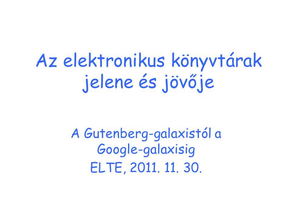 2011.11.30.ELTE, Táguló galaxis A mobil világ kihívása Terjedő mobil eszközök – mobil olvasás; e- book olvasók, táblagépek, okostelefonok Növekvő igény a szöveges könyvekre E-book kiadás fellendülése; e-könyvek, e- kiadók –Amazon (!), Multimediaplaza, Internetkönyv, E- könyv E-book kölcsönzés webáruházakban, könyvtárakban
