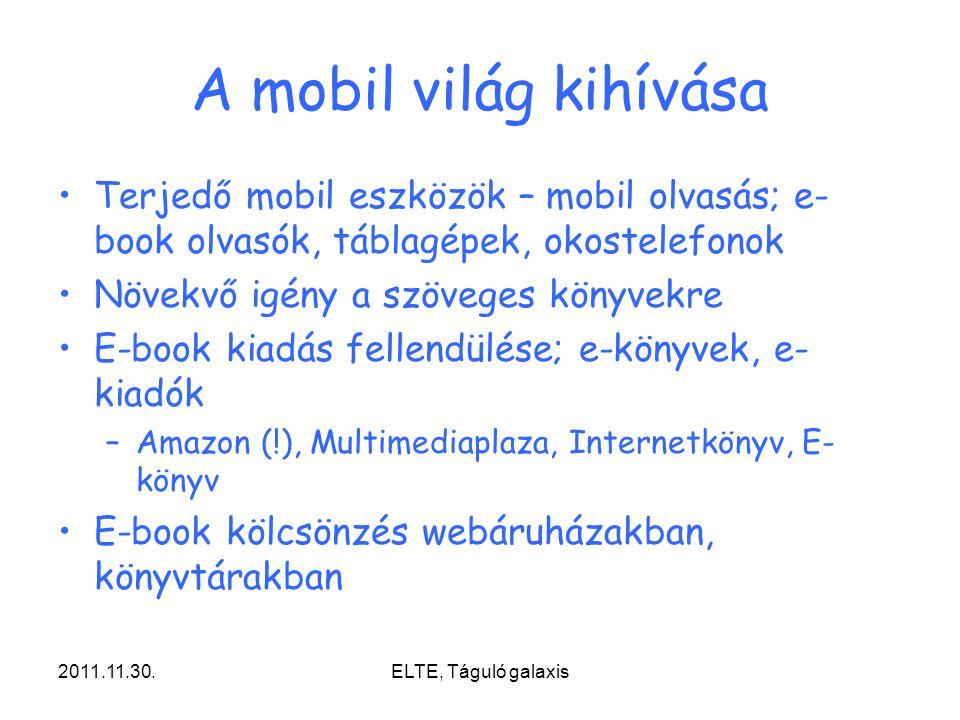2011.11.30.ELTE, Táguló galaxis A mobil világ kihívása Terjedő mobil eszközök – mobil olvasás; e- book olvasók, táblagépek, okostelefonok Növekvő igén