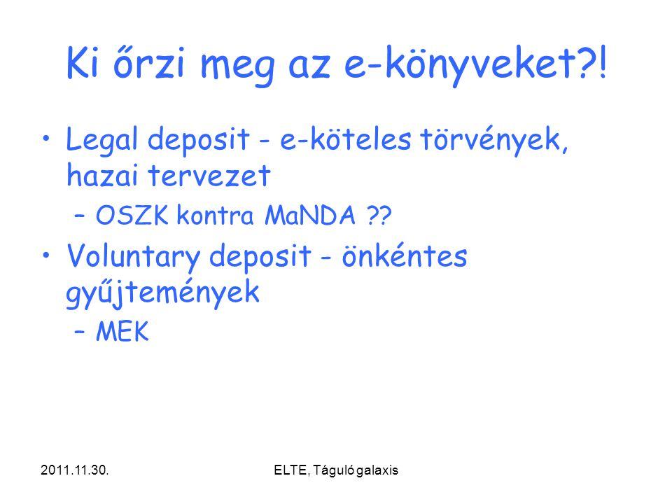2011.11.30.ELTE, Táguló galaxis Ki őrzi meg az e-könyveket?! Legal deposit - e-köteles törvények, hazai tervezet –OSZK kontra MaNDA ?? Voluntary depos