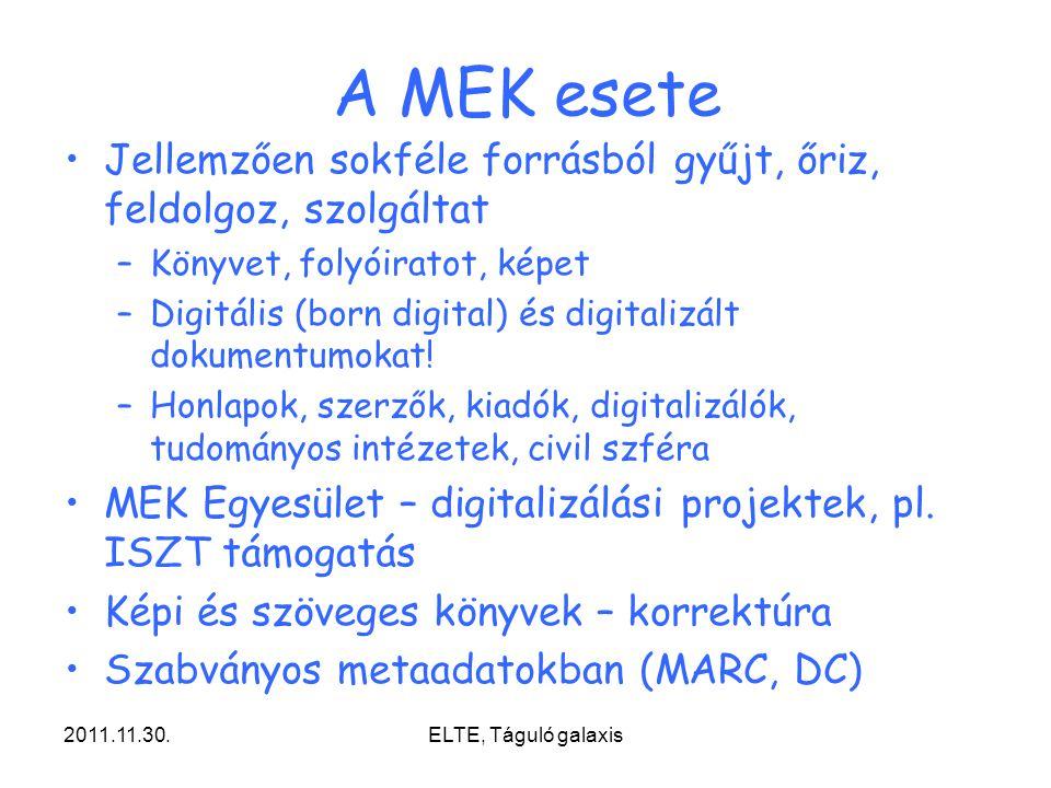 2011.11.30.ELTE, Táguló galaxis A MEK esete Jellemzően sokféle forrásból gyűjt, őriz, feldolgoz, szolgáltat –Könyvet, folyóiratot, képet –Digitális (born digital) és digitalizált dokumentumokat.