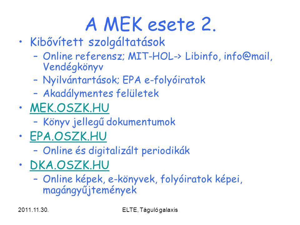 2011.11.30.ELTE, Táguló galaxis A MEK esete 2. Kibővített szolgáltatások –Online referensz; MIT-HOL-> Libinfo, info@mail, Vendégkönyv –Nyilvántartások