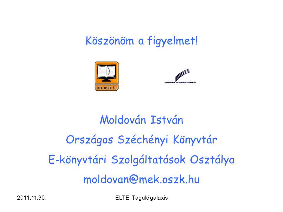 2011.11.30.ELTE, Táguló galaxis Köszönöm a figyelmet! Moldován István Országos Széchényi Könyvtár E-könyvtári Szolgáltatások Osztálya moldovan@mek.osz