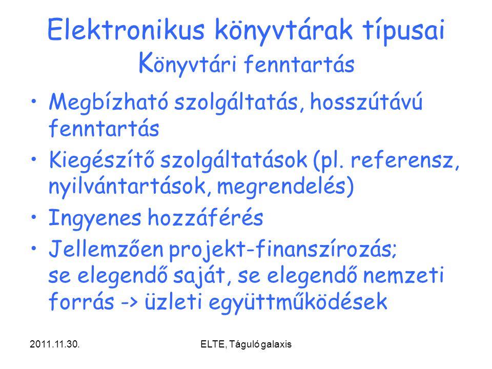 2011.11.30.ELTE, Táguló galaxis Elektronikus könyvtárak típusai K önyvtári fenntartás Megbízható szolgáltatás, hosszútávú fenntartás Kiegészítő szolgáltatások (pl.