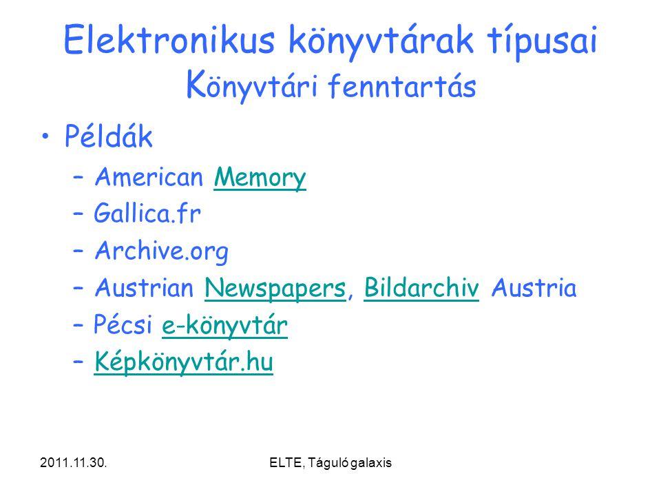 2011.11.30.ELTE, Táguló galaxis Elektronikus könyvtárak típusai K önyvtári fenntartás Példák –American MemoryMemory –Gallica.fr –Archive.org –Austrian