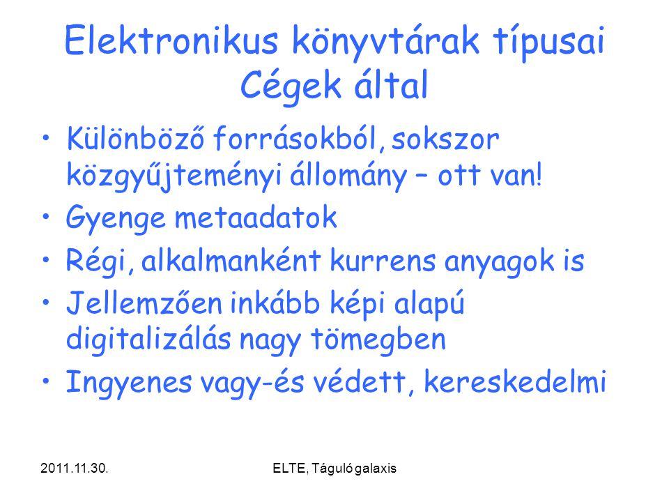 2011.11.30.ELTE, Táguló galaxis Elektronikus könyvtárak típusai Cégek által Különböző forrásokból, sokszor közgyűjteményi állomány – ott van! Gyenge m
