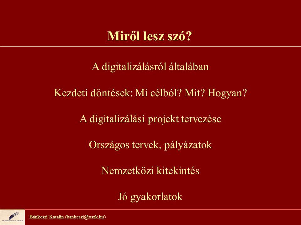 Bánkeszi Katalin (bankeszi@oszk.hu) A digitalizálásról általában Mi is a digitalizálás.