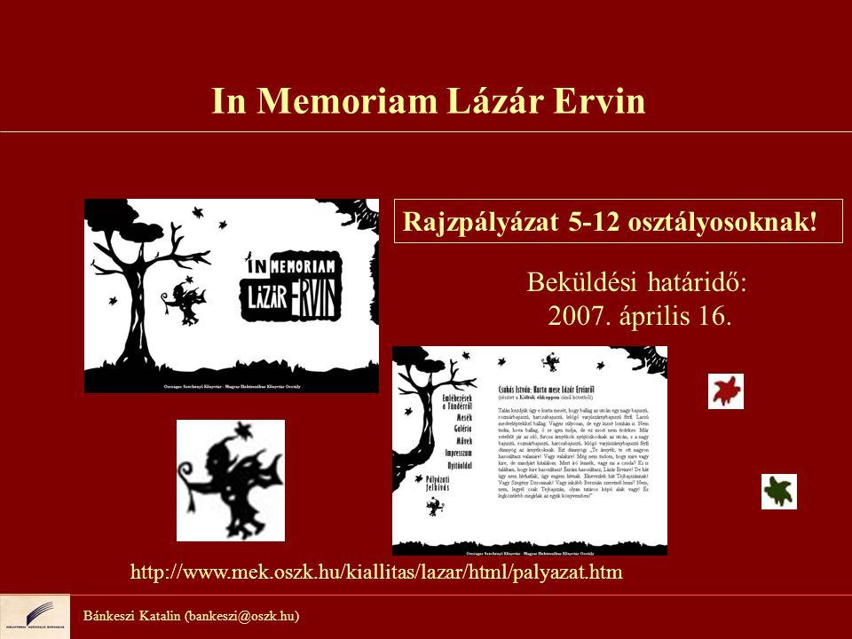Bánkeszi Katalin (bankeszi@oszk.hu) In Memoriam Lázár Ervin Rajzpályázat 5-12 osztályosoknak.