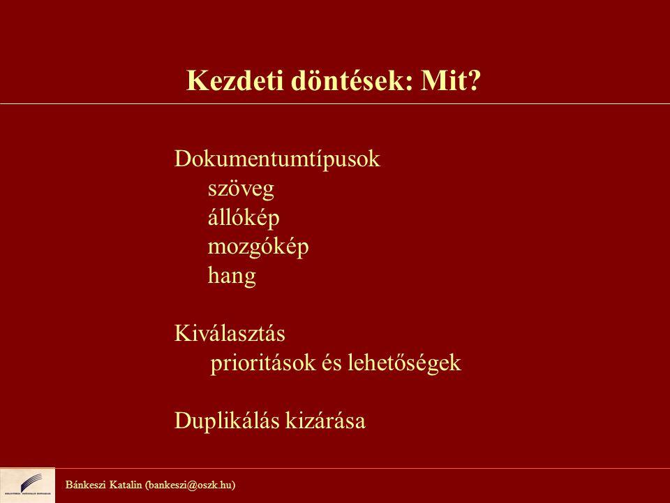 Bánkeszi Katalin (bankeszi@oszk.hu) Kezdeti döntések: Mit.