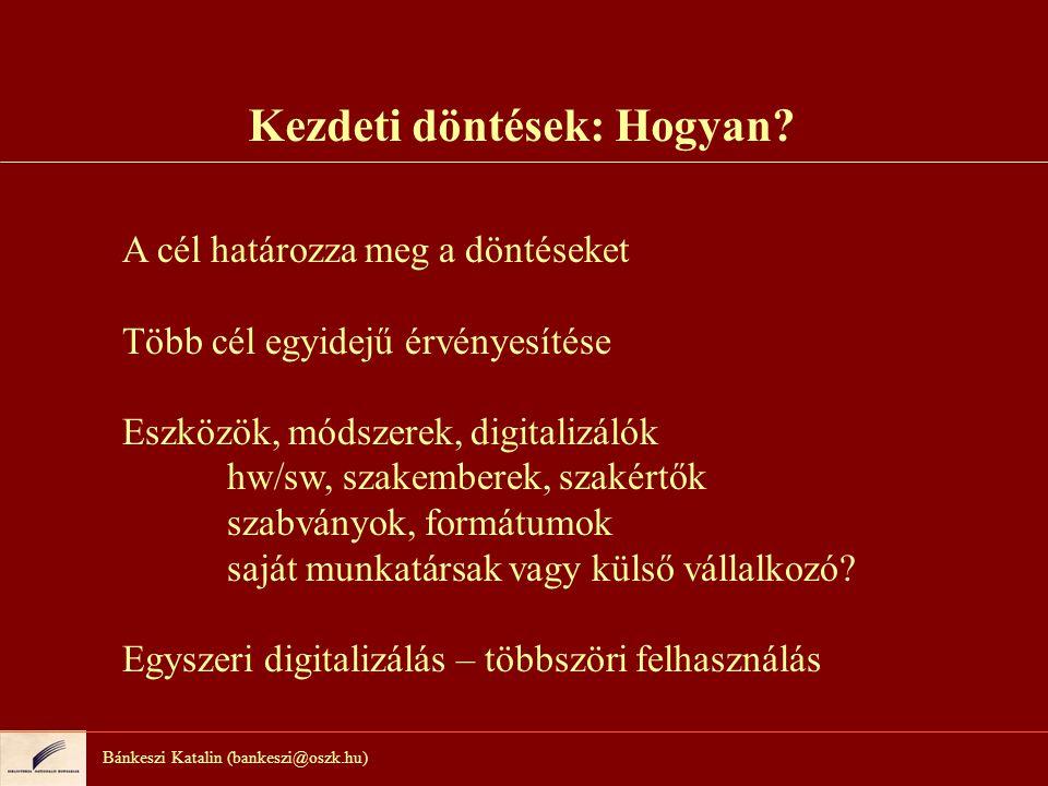 Bánkeszi Katalin (bankeszi@oszk.hu) A digitalizálási projekt tervezése A célt mindig tartsuk szem előtt.