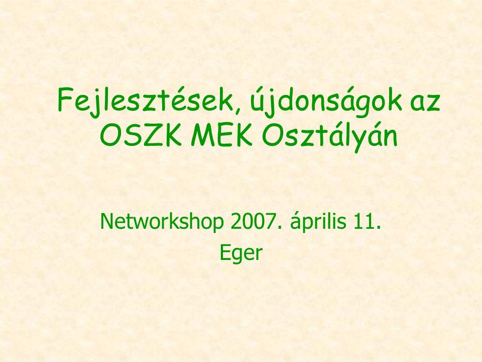 Fejlesztések, újdonságok az OSZK MEK Osztályán Networkshop 2007. április 11. Eger