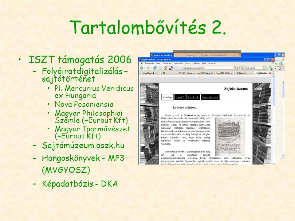 Tartalombővítés 2. ISZT támogatás 2006 –Folyóiratdigitalizálás – sajtótörténet Pl. Mercurius Veridicus ex Hungaria Nova Posoniensia Magyar Philosophia