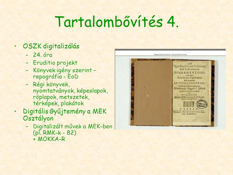 Tartalombővítés 4. OSZK digitalizálás –24. óra –Eruditio projekt –Könyvek igény szerint – repográfia - EoD –Régi könyvek, nyomtatványok, képeslapok, r