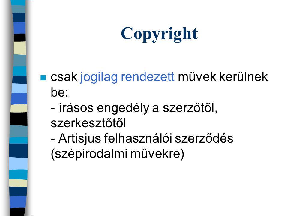 Copyright n csak jogilag rendezett művek kerülnek be: - írásos engedély a szerzőtől, szerkesztőtől - Artisjus felhasználói szerződés (szépirodalmi művekre)