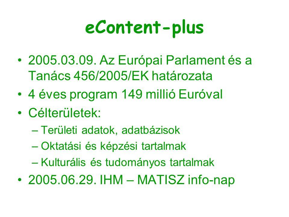 eContent-plus 2005.03.09. Az Európai Parlament és a Tanács 456/2005/EK határozata 4 éves program 149 millió Euróval Célterületek: –Területi adatok, ad