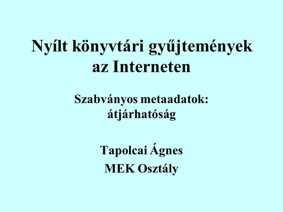 Nyílt könyvtári gyűjtemények az Interneten Szabványos metaadatok: átjárhatóság Tapolcai Ágnes MEK Osztály