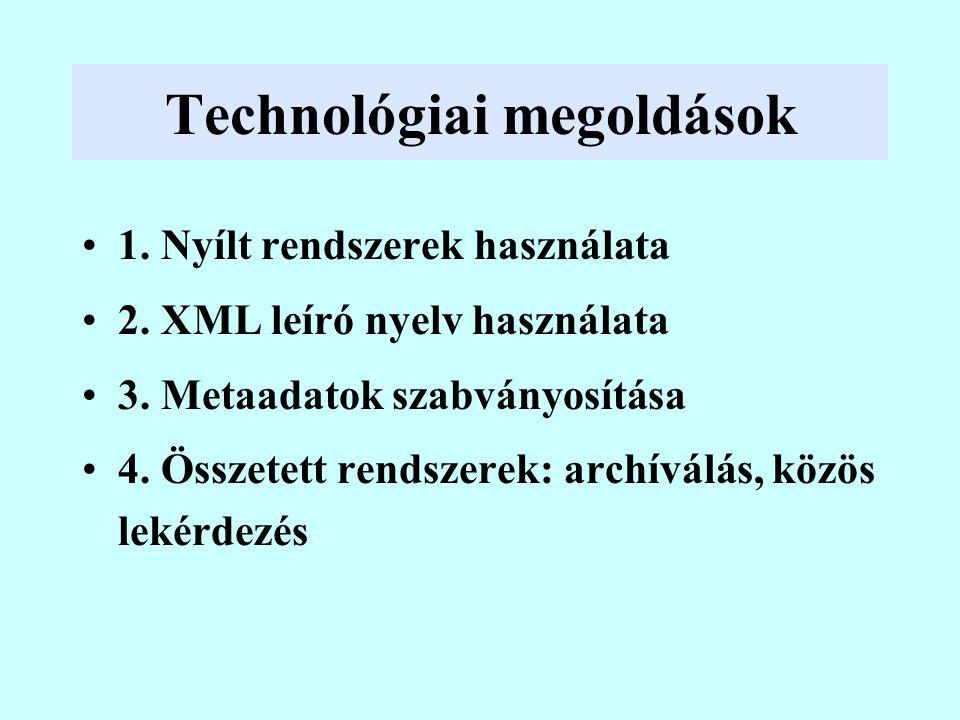 Technológiai megoldások 1. Nyílt rendszerek használata 2. XML leíró nyelv használata 3. Metaadatok szabványosítása 4. Összetett rendszerek: archíválás