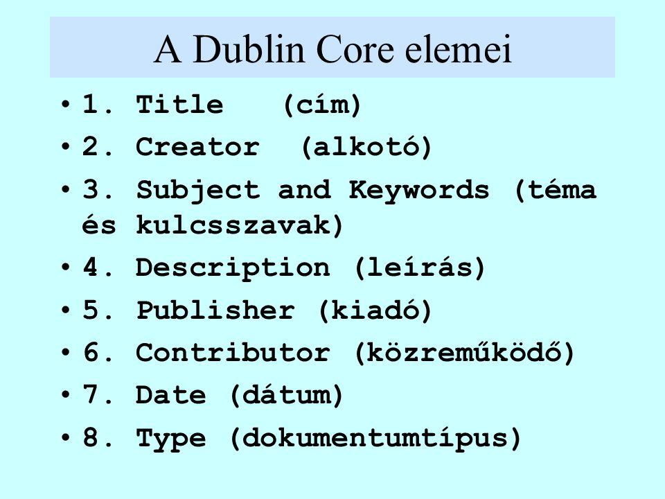 A Dublin Core elemei 1. Title (cím) 2. Creator (alkotó) 3.